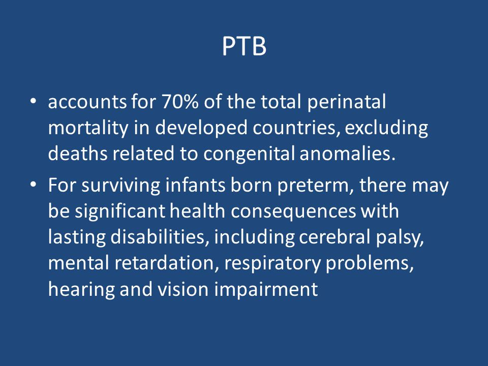 PTB accounts for 70% of the total perinatal mortality in developed countries, excluding deaths related to congenital anomalies.
