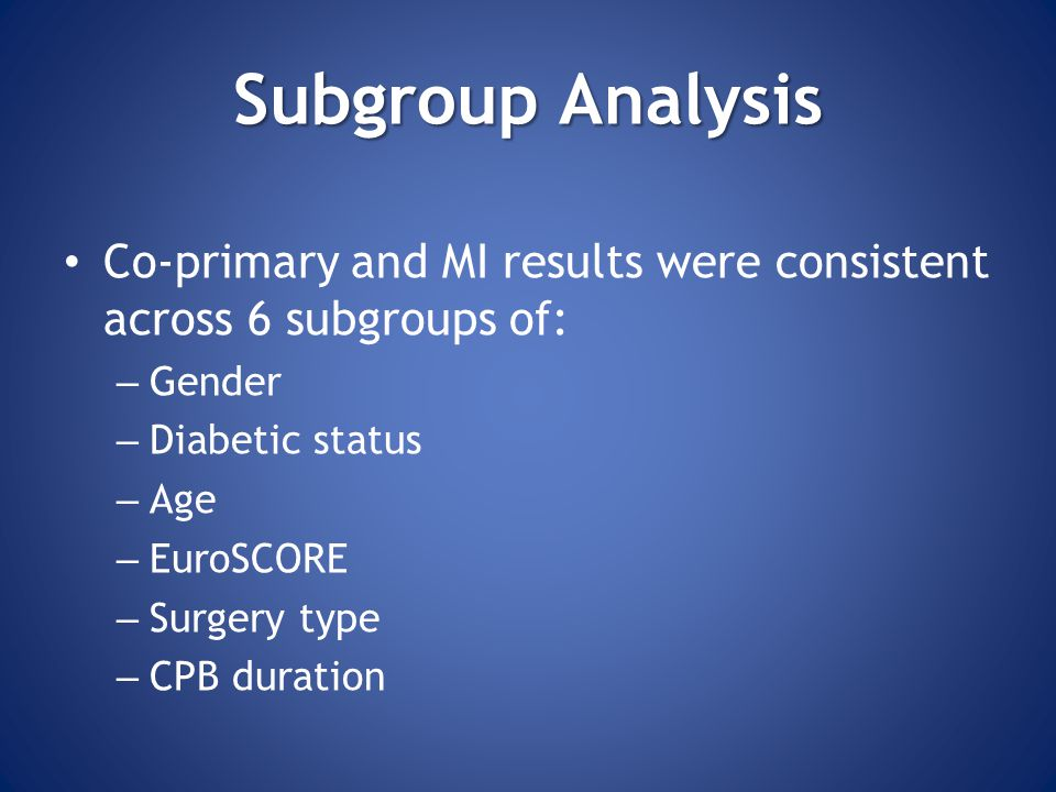 Subgroup Analysis Co-primary and MI results were consistent across 6 subgroups of: Gender. Diabetic status.