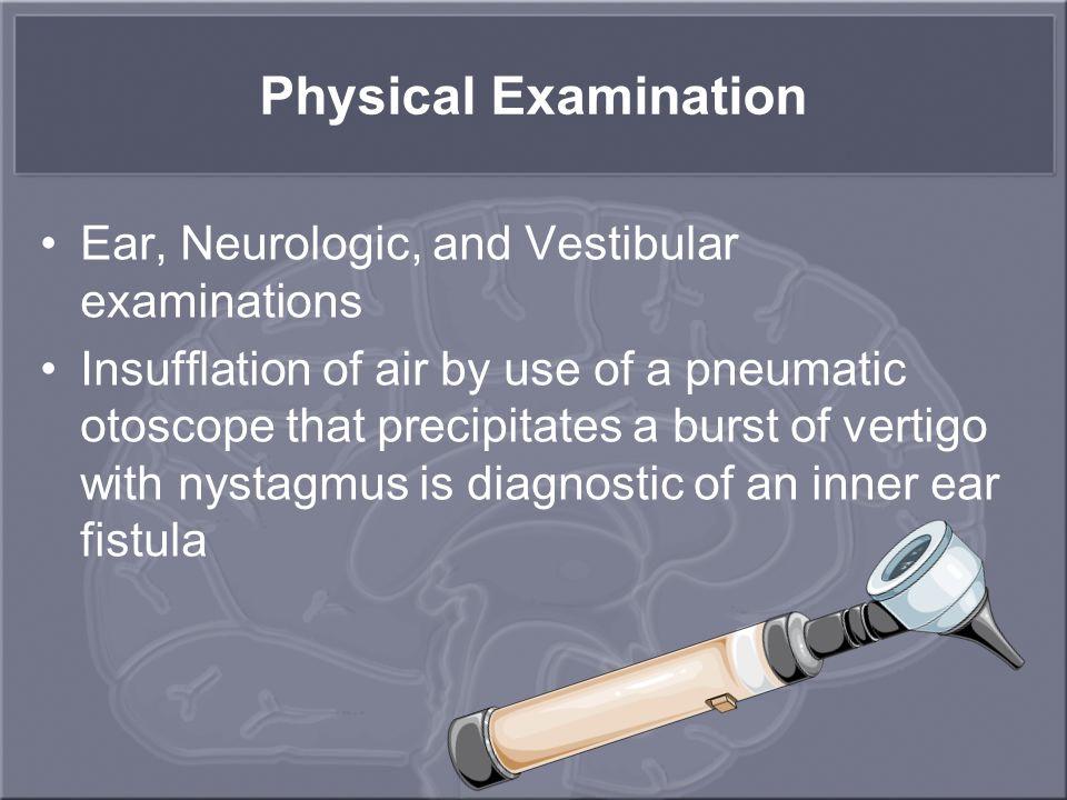 Physical Examination Ear, Neurologic, and Vestibular examinations