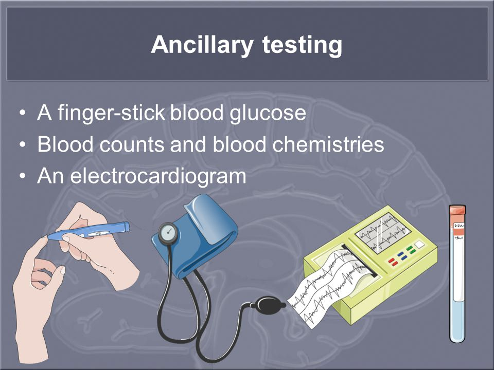 Ancillary testing A finger-stick blood glucose