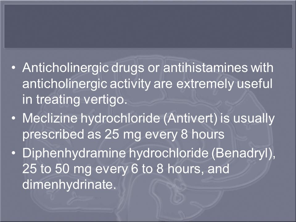 Anticholinergic drugs or antihistamines with anticholinergic activity are extremely useful in treating vertigo.