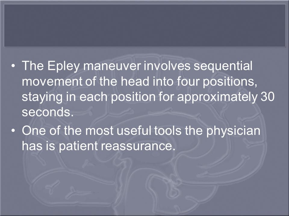 The Epley maneuver involves sequential movement of the head into four positions, staying in each position for approximately 30 seconds.