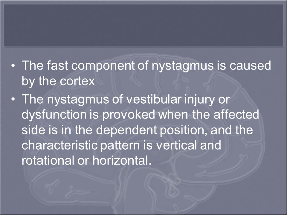 The fast component of nystagmus is caused by the cortex