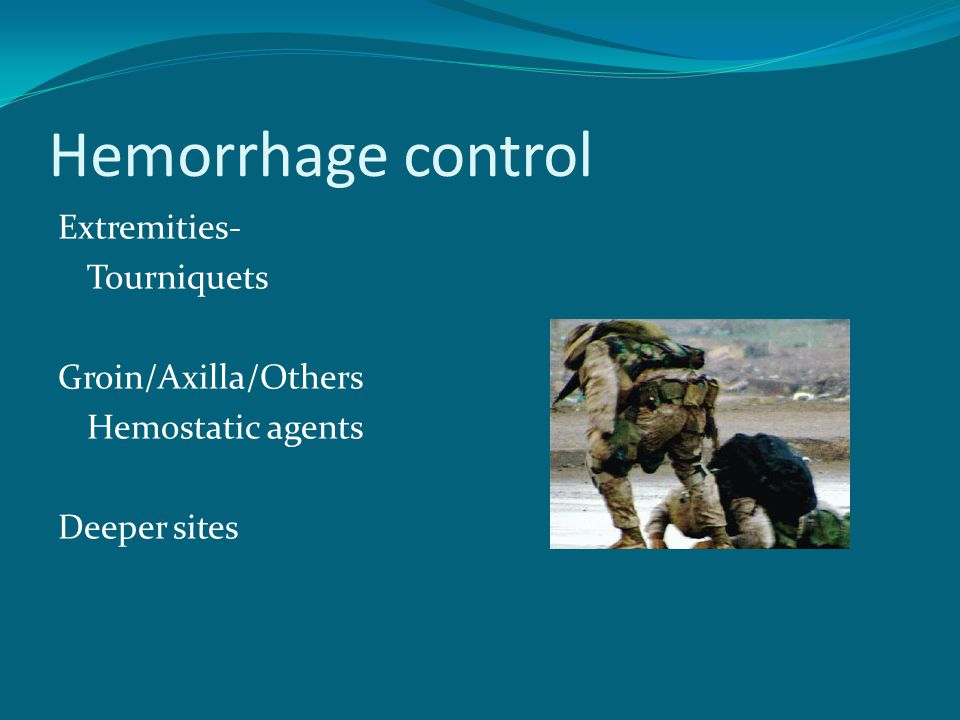 Hemorrhage control Extremities- Tourniquets Groin/Axilla/Others Hemostatic agents Deeper sites