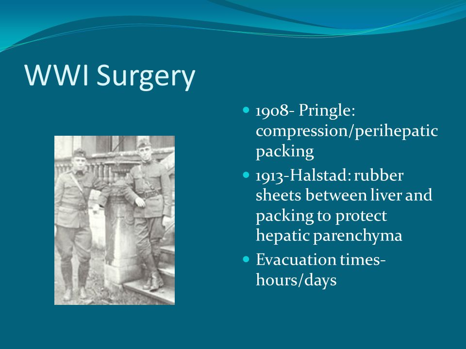 WWI Surgery 1908- Pringle: compression/perihepatic packing