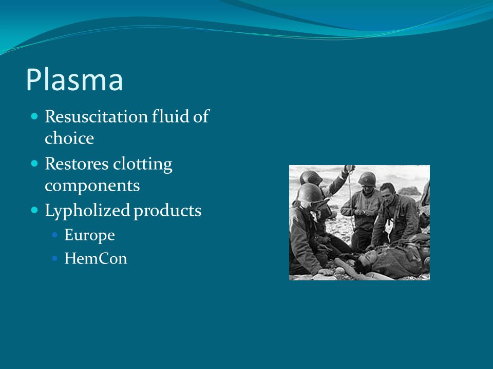 Plasma Resuscitation fluid of choice Restores clotting components