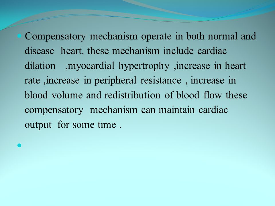 Compensatory mechanism operate in both normal and disease heart