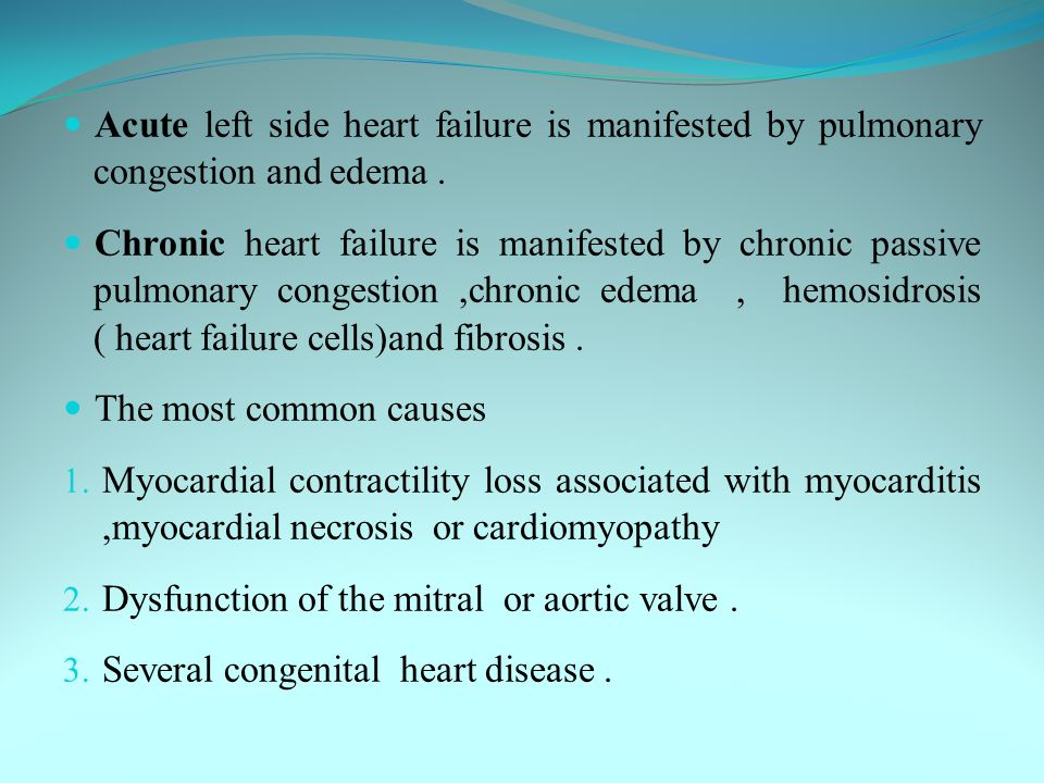 Acute left side heart failure is manifested by pulmonary congestion and edema .
