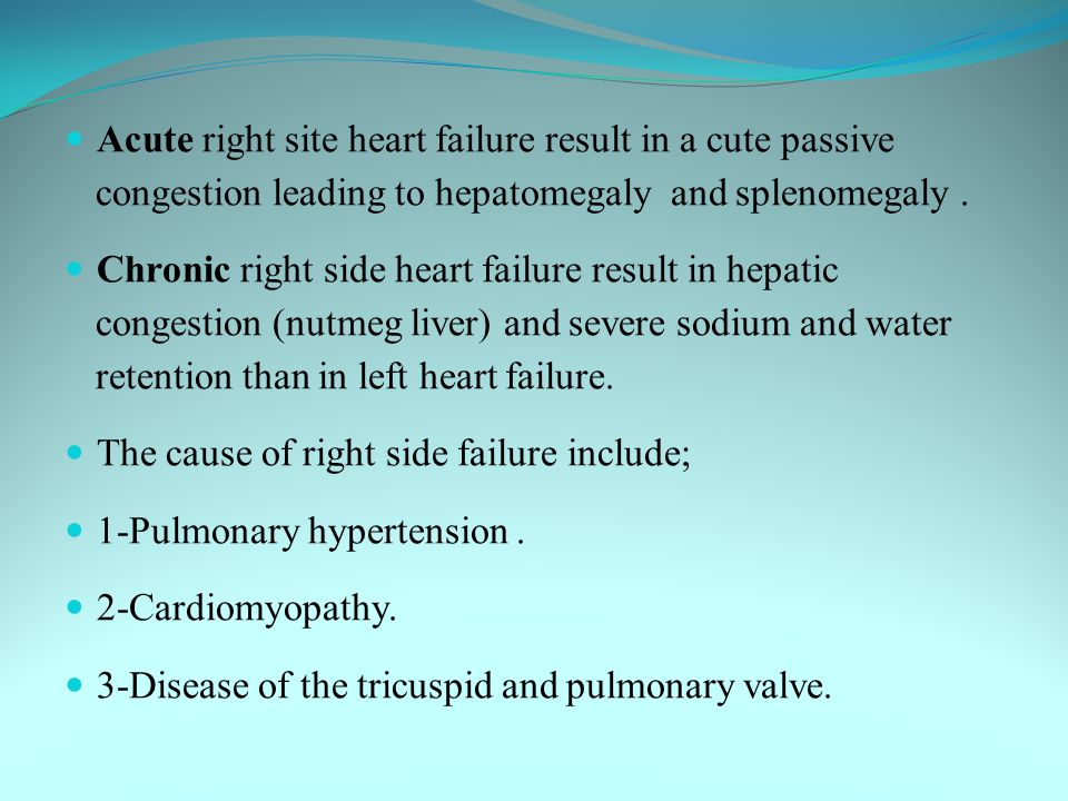 Acute right site heart failure result in a cute passive congestion leading to hepatomegaly and splenomegaly .