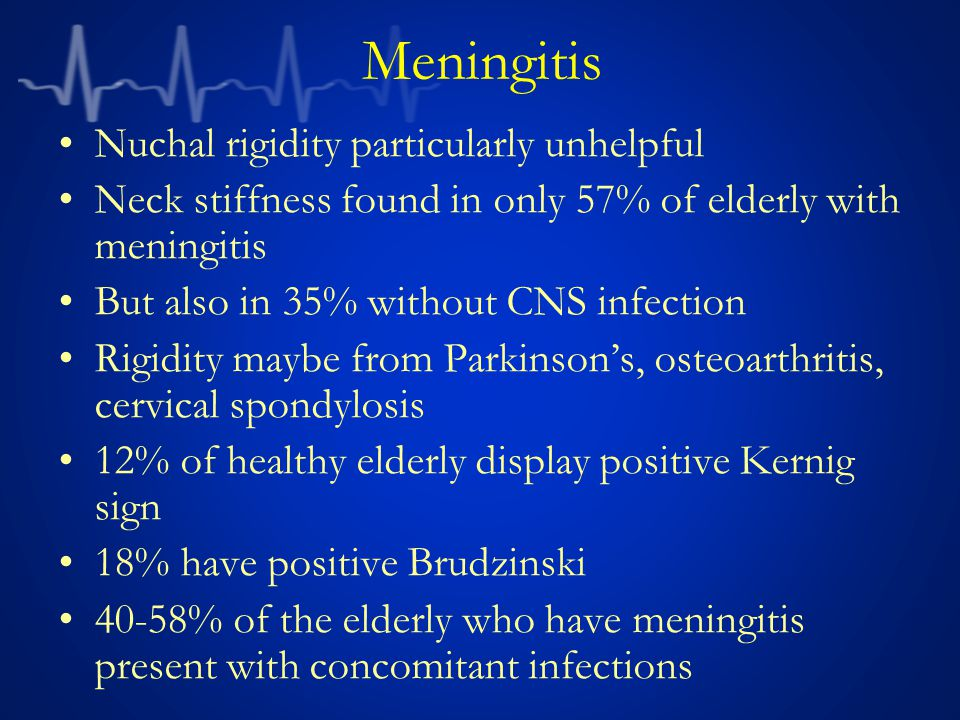 Meningitis Nuchal rigidity particularly unhelpful