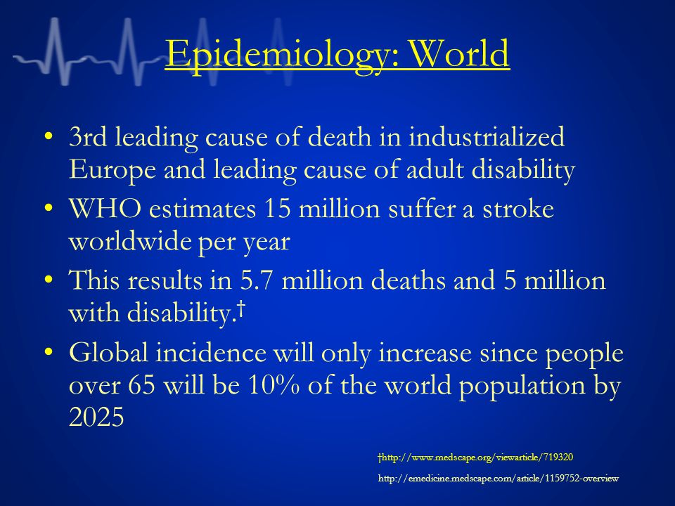 Epidemiology: World 3rd leading cause of death in industrialized Europe and leading cause of adult disability.