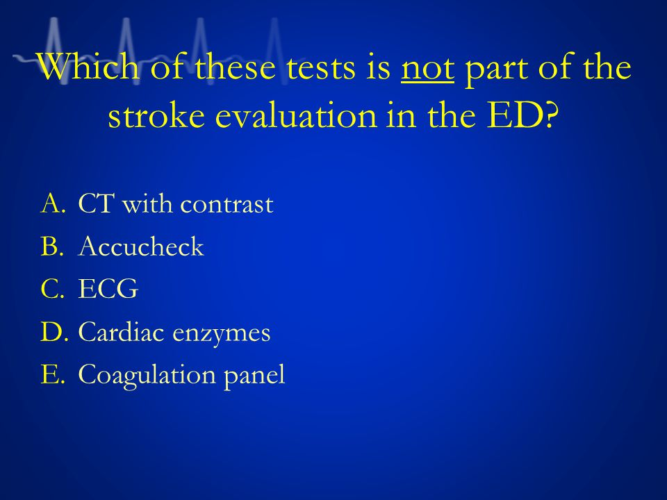 Which of these tests is not part of the stroke evaluation in the ED