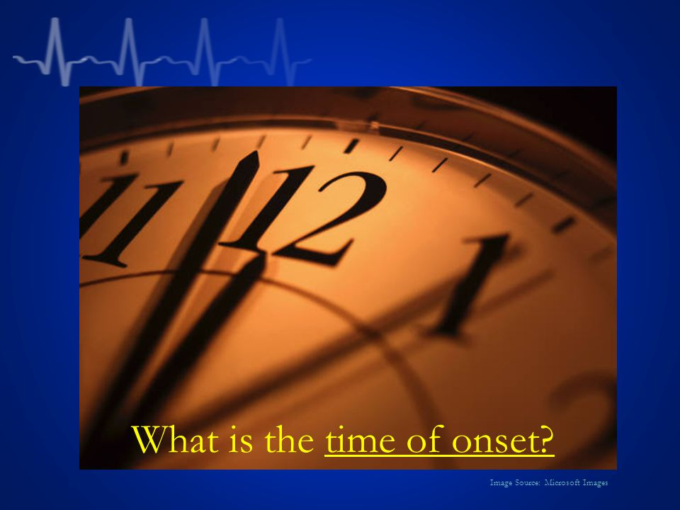What is the time of onset