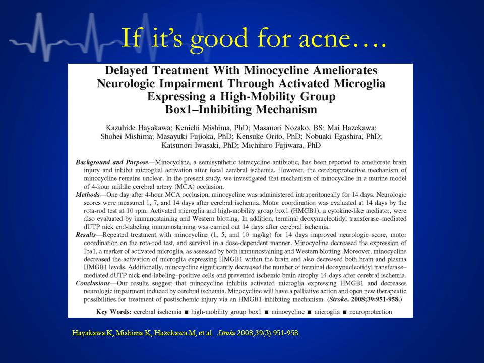 If it's good for acne…. Hayakawa K, Mishima K, Hazekawa M, et al. Stroke 2008;39(3):951-958.