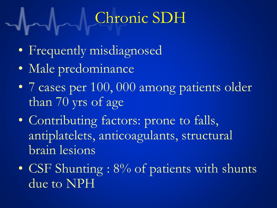 Chronic SDH Frequently misdiagnosed Male predominance
