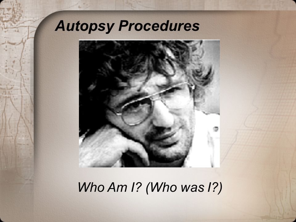 Autopsy Procedures Who Am I (Who was I )