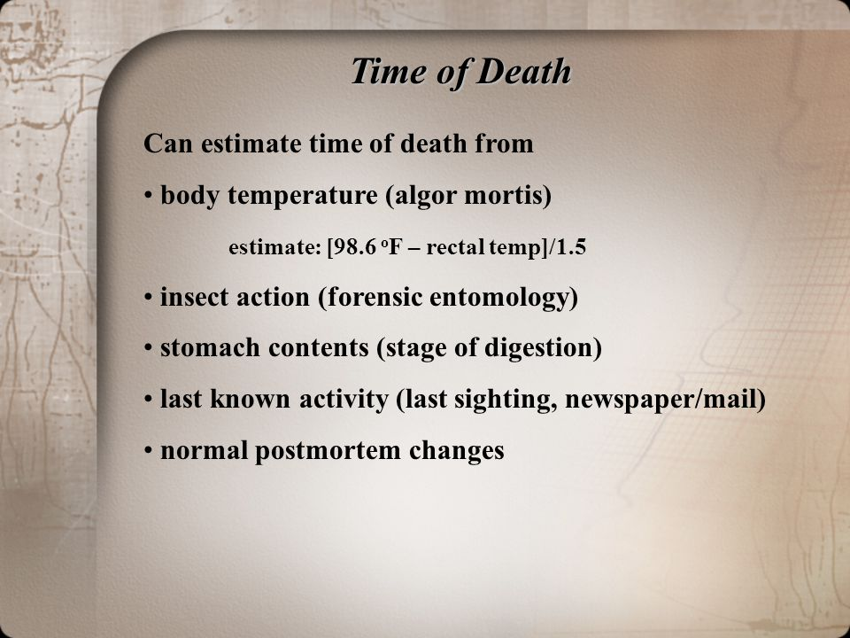 Time of Death Can estimate time of death from