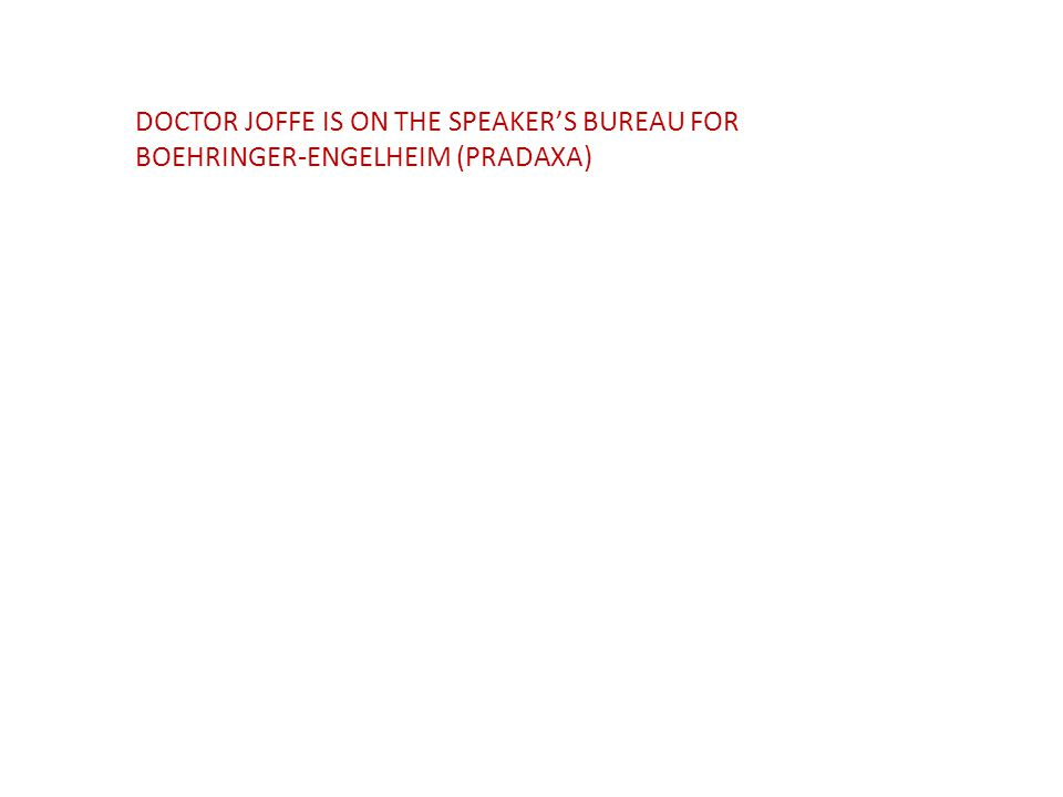 DOCTOR JOFFE IS ON THE SPEAKER'S BUREAU FOR BOEHRINGER-ENGELHEIM (PRADAXA)