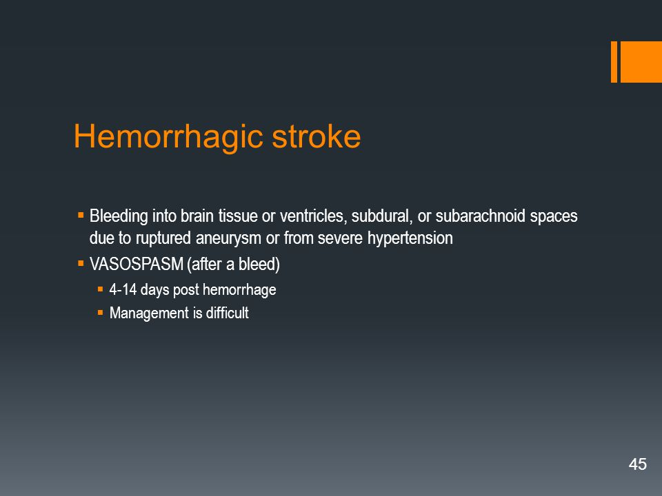 Hemorrhagic stroke Bleeding into brain tissue or ventricles, subdural, or subarachnoid spaces due to ruptured aneurysm or from severe hypertension.
