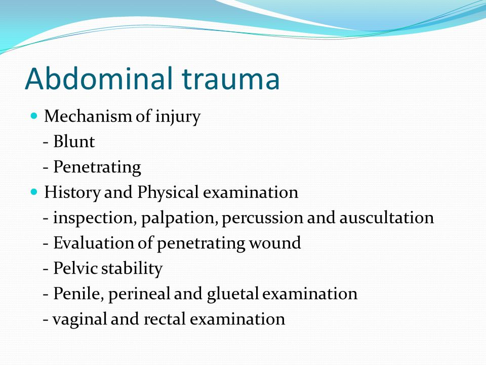 Abdominal trauma Mechanism of injury - Blunt - Penetrating