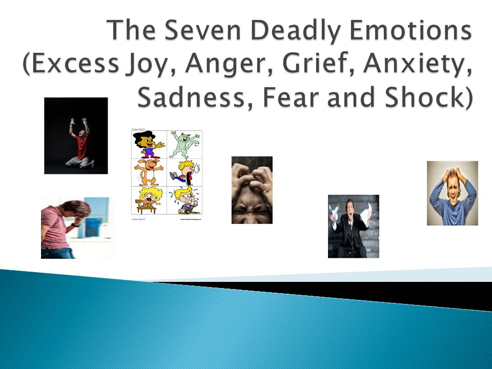 The Seven Deadly Emotions (Excess Joy, Anger, Grief, Anxiety, Sadness, Fear and Shock)