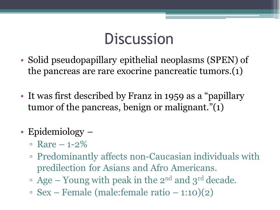 Discussion Solid pseudopapillary epithelial neoplasms (SPEN) of the pancreas are rare exocrine pancreatic tumors.(1)