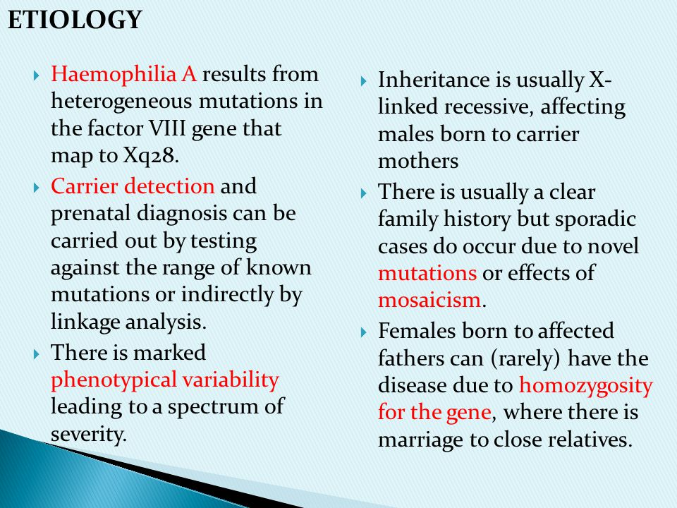 ETIOLOGY Haemophilia A results from heterogeneous mutations in the factor VIII gene that map to Xq28.