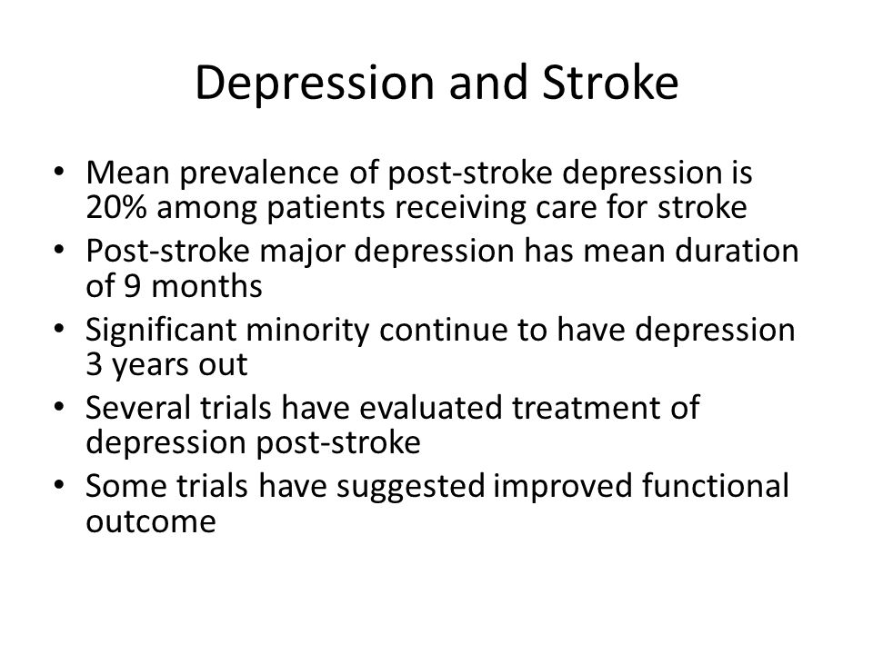 Depression and Stroke Mean prevalence of post-stroke depression is 20% among patients receiving care for stroke.