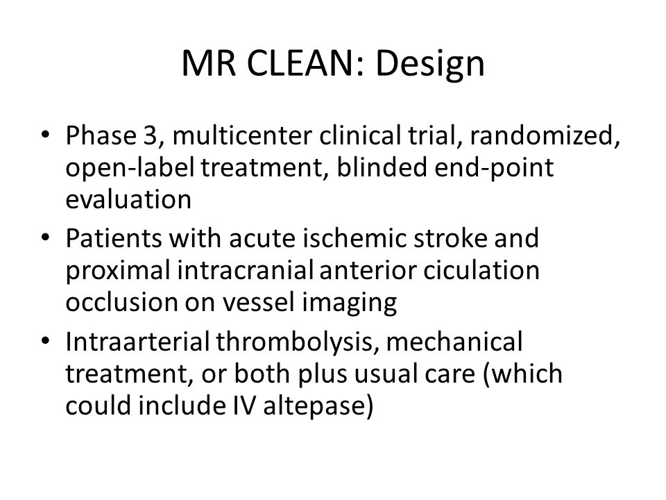 MR CLEAN: Design Phase 3, multicenter clinical trial, randomized, open-label treatment, blinded end-point evaluation.