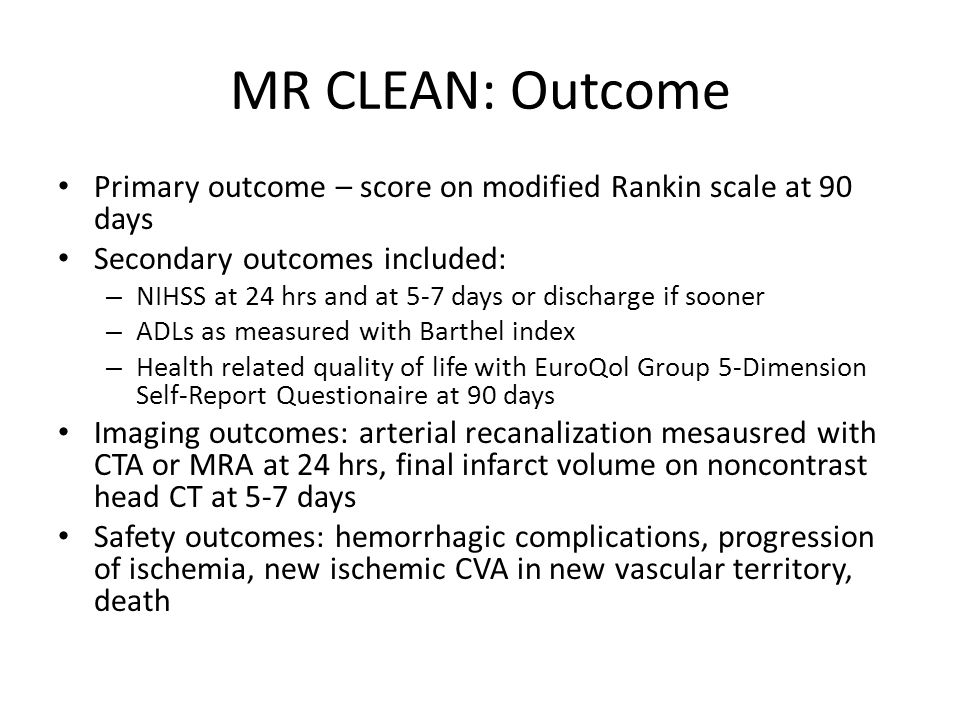 MR CLEAN: Outcome Primary outcome – score on modified Rankin scale at 90 days. Secondary outcomes included:
