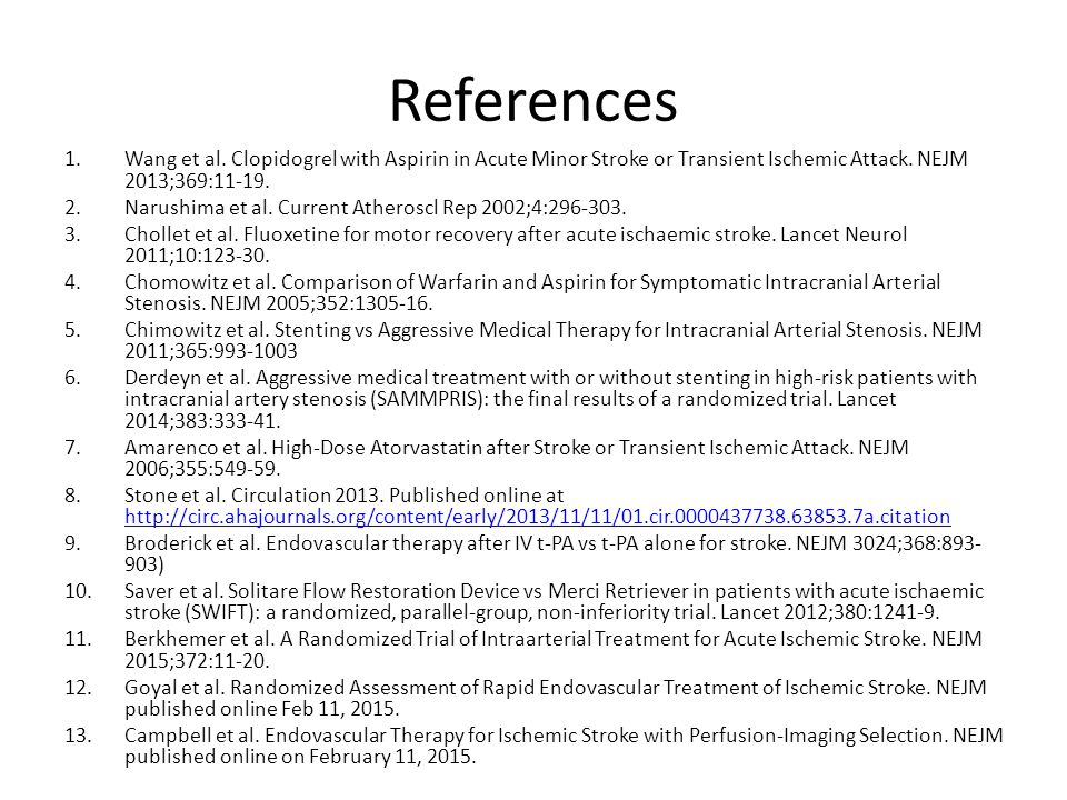 References Wang et al. Clopidogrel with Aspirin in Acute Minor Stroke or Transient Ischemic Attack. NEJM 2013;369:11-19.