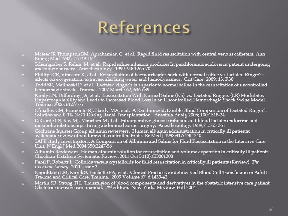 References Mateer JR Thompson BM, Aprahamian C, et al. Rapid fluid resuscitation with central venous catheters. Ann Emerg Med 1983; 12:149-152.