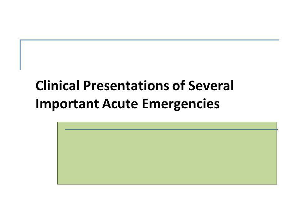 Clinical Presentations of Several Important Acute Emergencies
