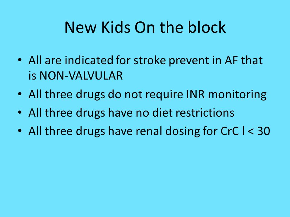New Kids On the block All are indicated for stroke prevent in AF that is NON-VALVULAR. All three drugs do not require INR monitoring.