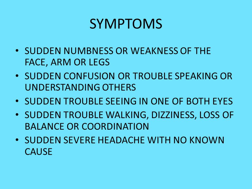 SYMPTOMS SUDDEN NUMBNESS OR WEAKNESS OF THE FACE, ARM OR LEGS