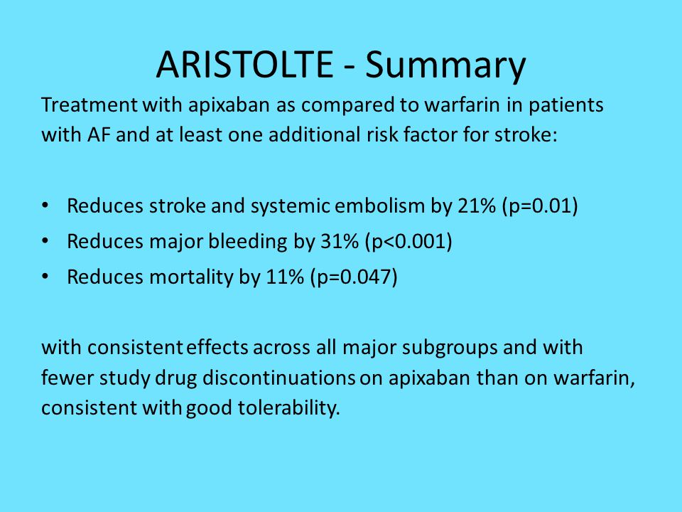 ARISTOLTE - Summary Treatment with apixaban as compared to warfarin in patients with AF and at least one additional risk factor for stroke: