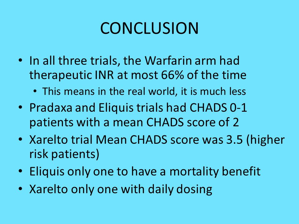 CONCLUSION In all three trials, the Warfarin arm had therapeutic INR at most 66% of the time. This means in the real world, it is much less.