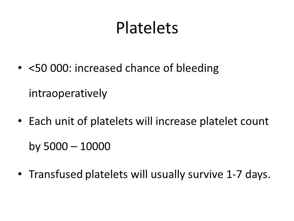 Platelets <50 000: increased chance of bleeding intraoperatively