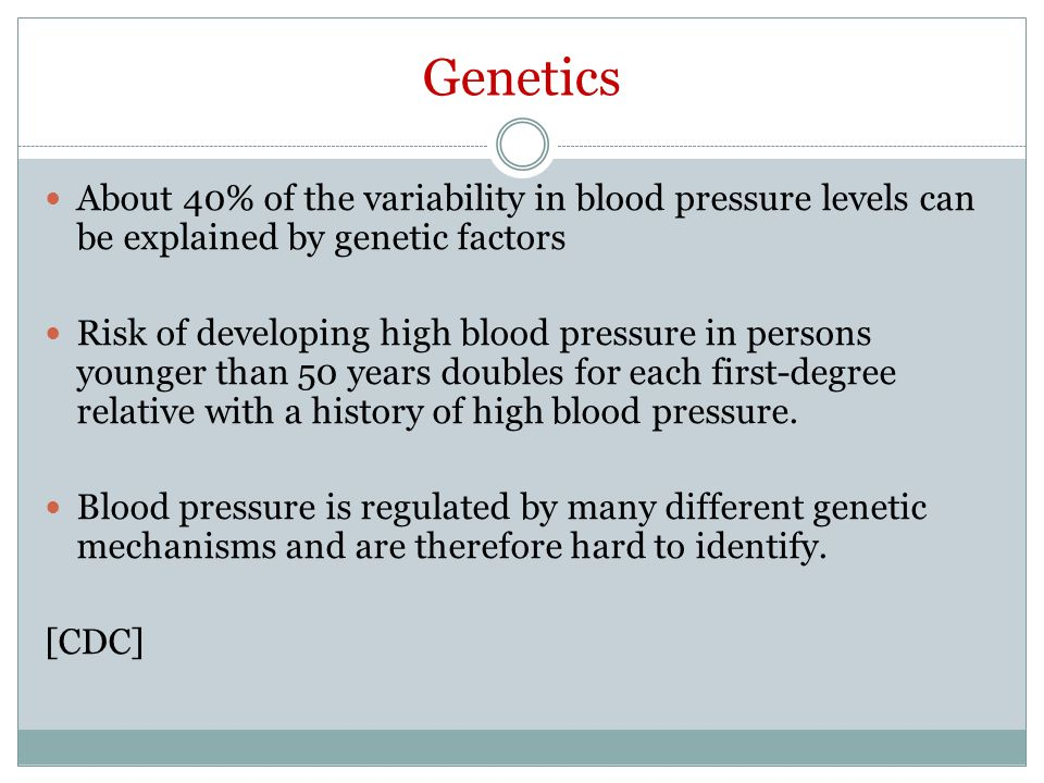 Genetics About 40% of the variability in blood pressure levels can be explained by genetic factors.