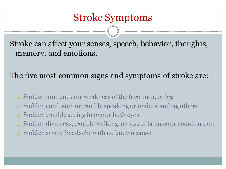 Stroke Symptoms Stroke can affect your senses, speech, behavior, thoughts, memory, and emotions.