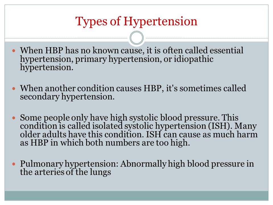 Types of Hypertension When HBP has no known cause, it is often called essential hypertension, primary hypertension, or idiopathic hypertension.