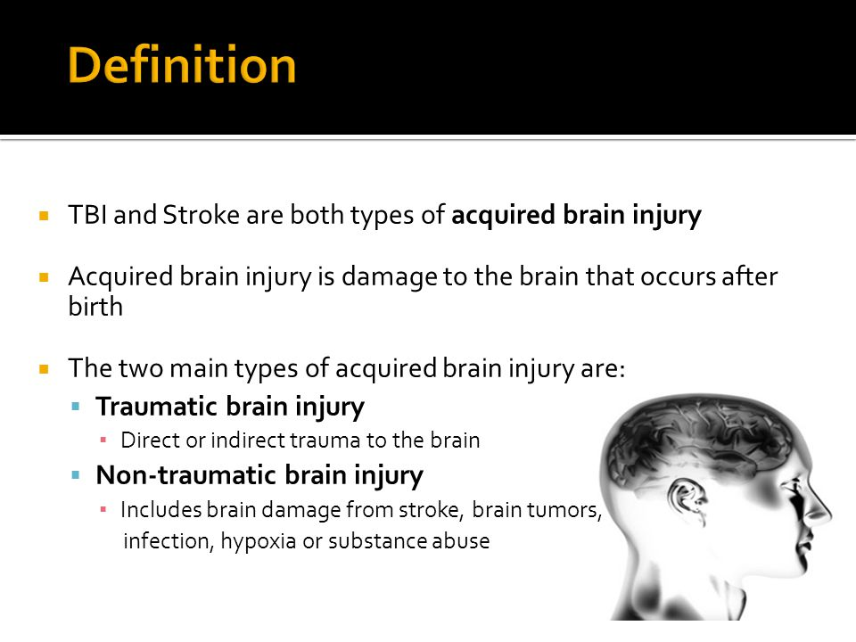 Definition TBI and Stroke are both types of acquired brain injury
