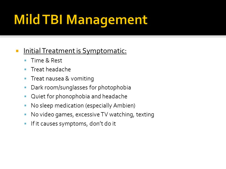 Mild TBI Management Initial Treatment is Symptomatic: Time & Rest