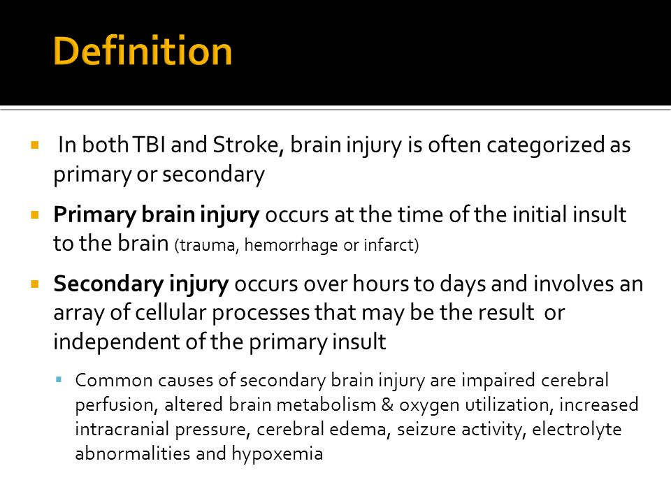 Definition In both TBI and Stroke, brain injury is often categorized as primary or secondary.
