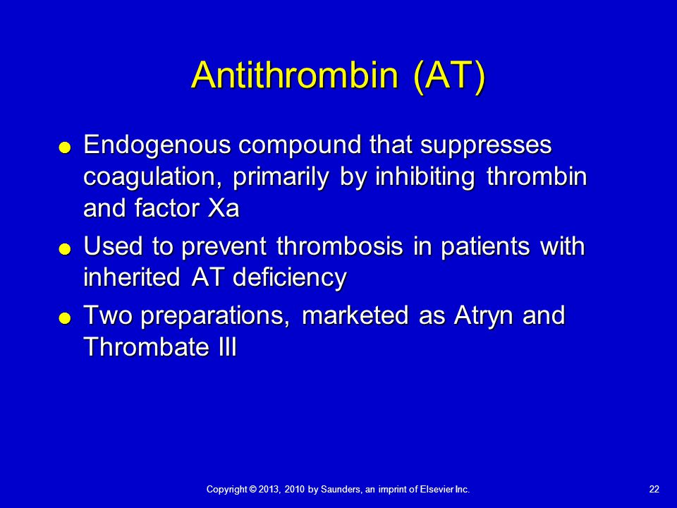 Antithrombin (AT) Endogenous compound that suppresses coagulation, primarily by inhibiting thrombin and factor Xa.