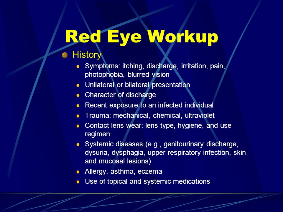 Red Eye Workup History. Symptoms: itching, discharge, irritation, pain, photophobia, blurred vision.