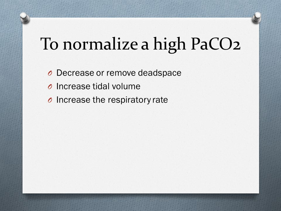 To normalize a high PaCO2