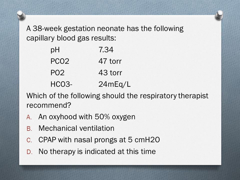 Which of the following should the respiratory therapist recommend