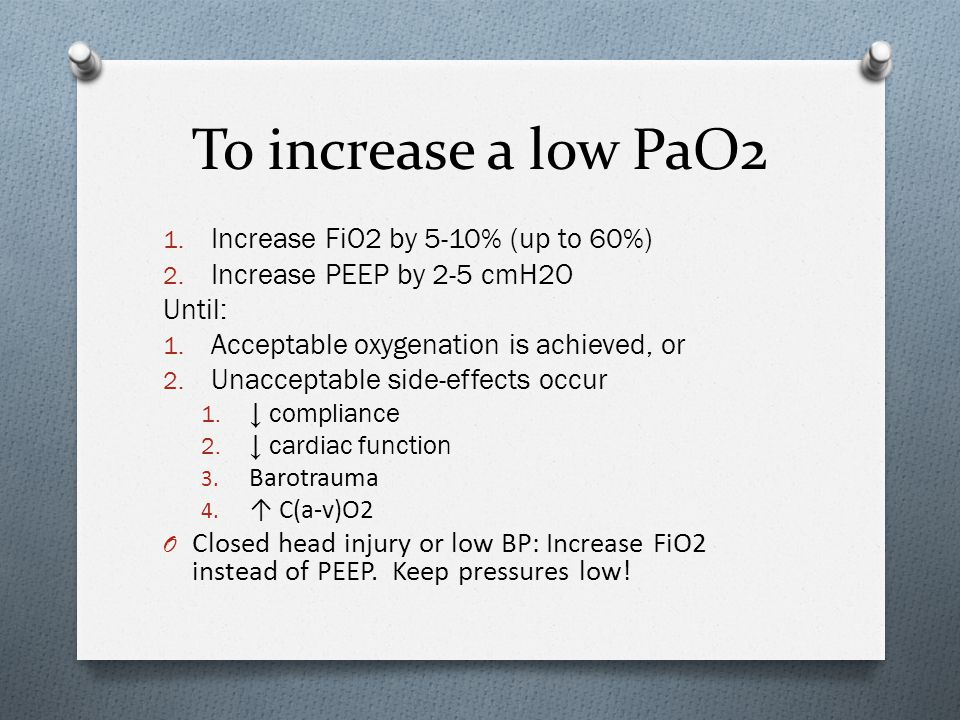 To increase a low PaO2 Increase FiO2 by 5-10% (up to 60%)