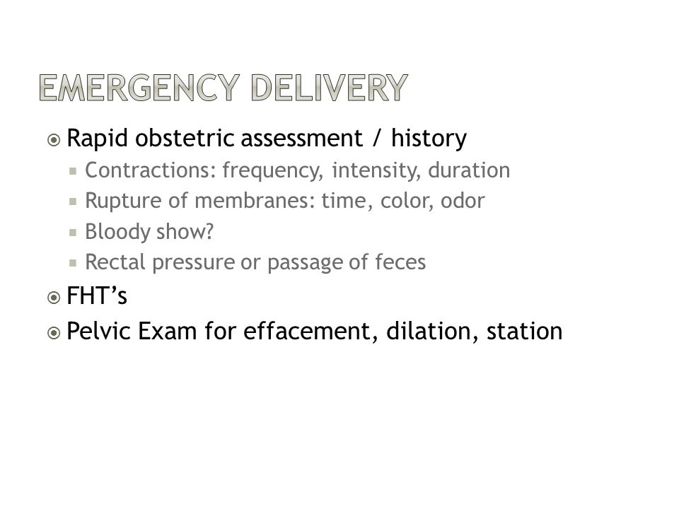 Emergency Delivery Rapid obstetric assessment / history FHT's